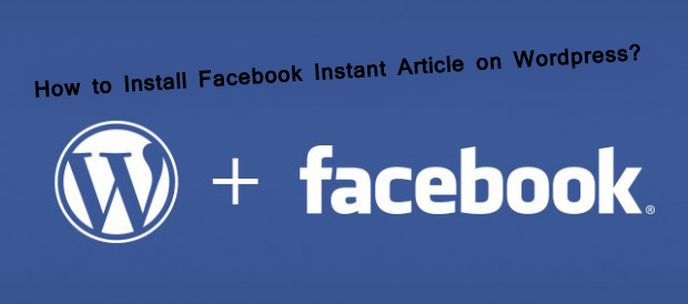 How to setup Facebook Instant Article on WordPress – 2017 (Step by Step + img + Video)