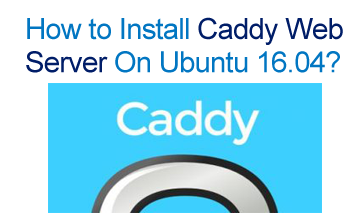 How install Caddy Webserver on Ubuntu 16.04: Step by step
